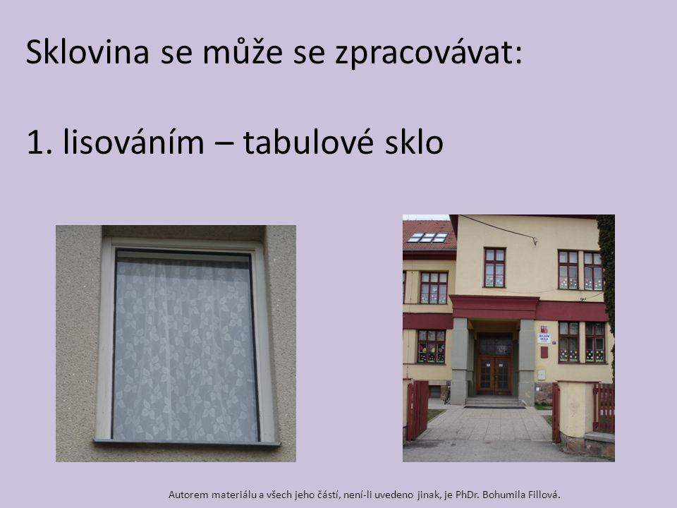 Sklovina se může se zpracovávat: 1. lisováním – tabulové sklo Autorem materiálu a všech jeho částí, není-li uvedeno jinak, je PhDr. Bohumila Fillová.