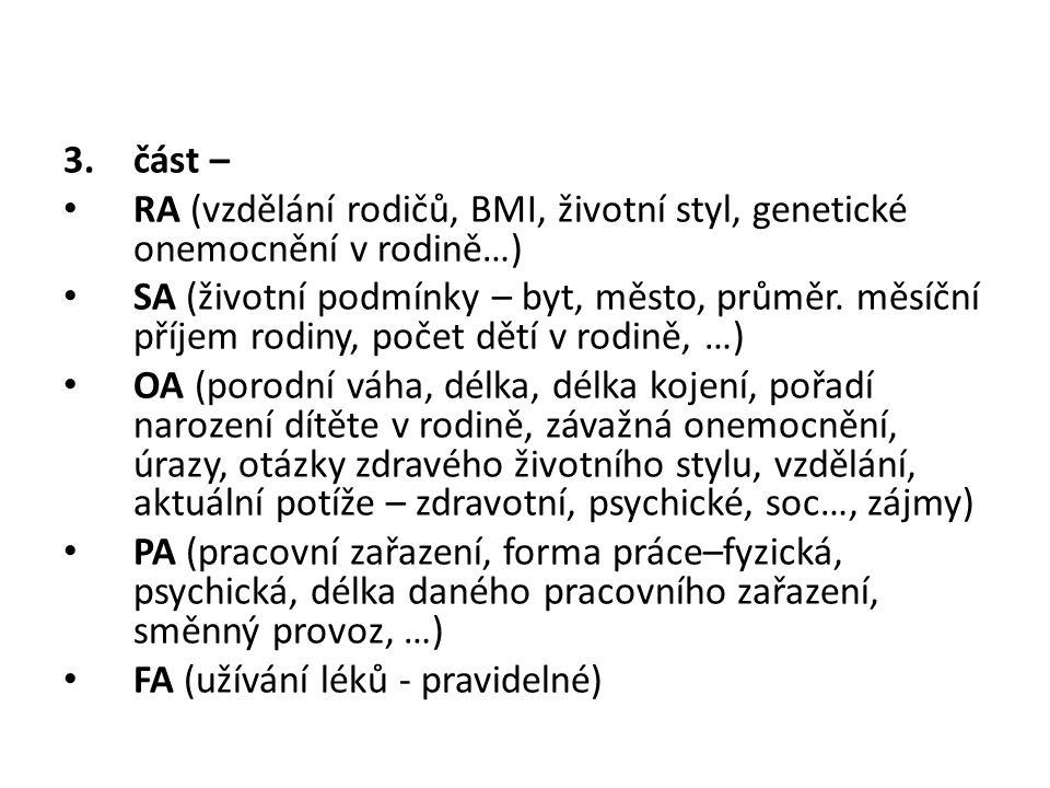 3.část – RA (vzdělání rodičů, BMI, životní styl, genetické onemocnění v rodině…) SA (životní podmínky – byt, město, průměr. měsíční příjem rodiny, poč