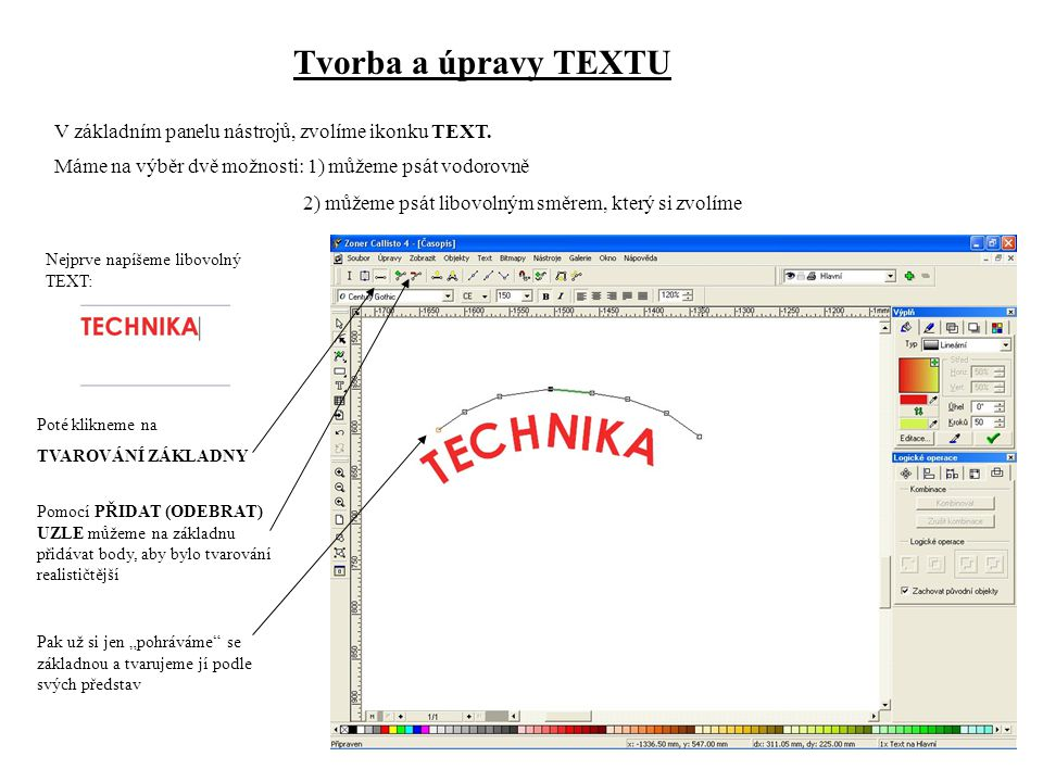 Tvorba a úpravy TEXTU V základním panelu nástrojů, zvolíme ikonku TEXT. Máme na výběr dvě možnosti: 1) můžeme psát vodorovně 2) můžeme psát libovolným