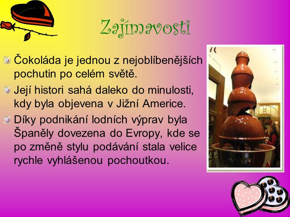 Zajímavosti Čokoláda je jednou z nejoblíbenějších pochutin po celém světě.