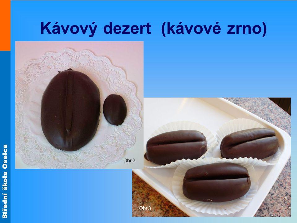 Střední škola Oselce Kávový dezert (kávové zrno) Obr.3 Obr.2