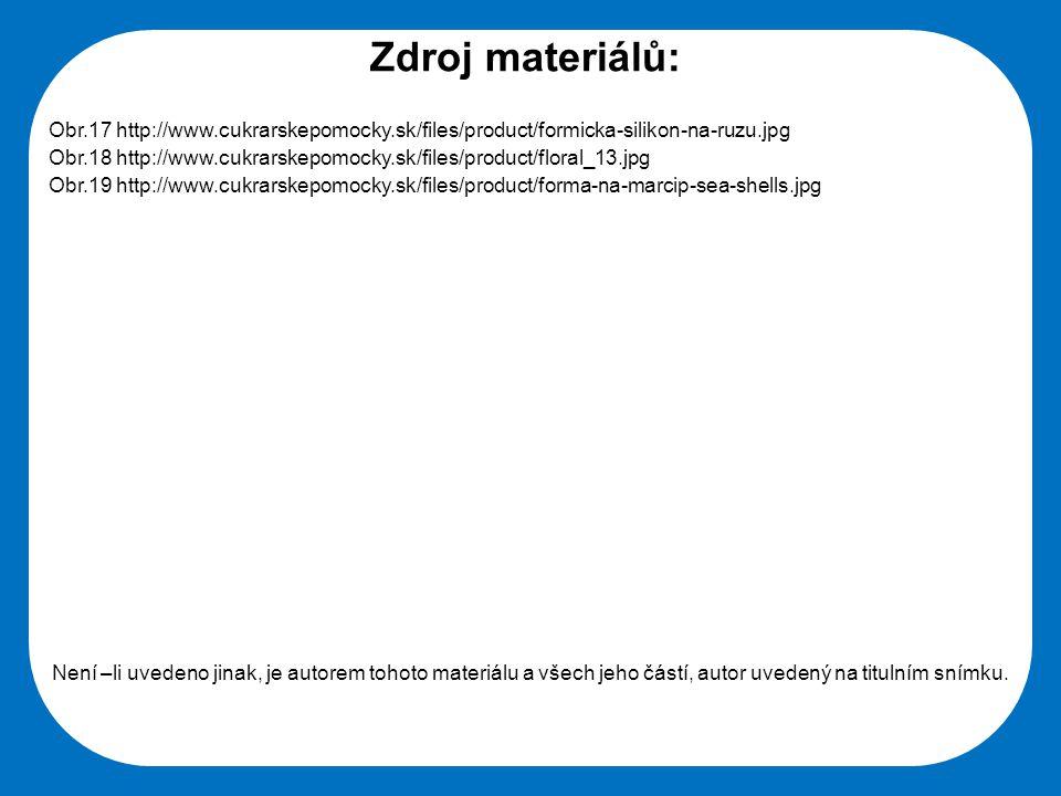 Střední škola Oselce Zdroj materiálů: Obr.17 http://www.cukrarskepomocky.sk/files/product/formicka-silikon-na-ruzu.jpg Obr.18 http://www.cukrarskepomo