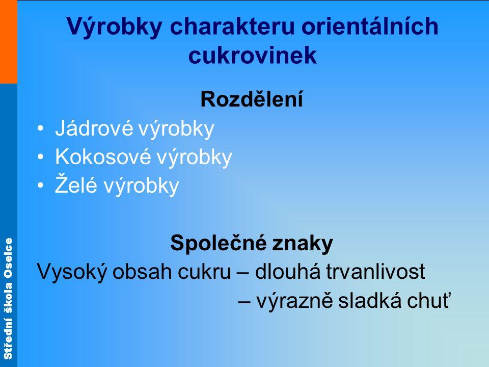 Střední škola Oselce Výrobky orientálního charakteru Jádrové výrobky Košický med Bílky se ušlehají s 1/3 cukru na pevný sníh.