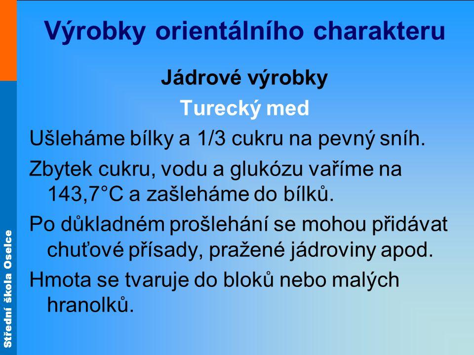 Střední škola Oselce Výrobky orientálního charakteru Jádrové výrobky Turecký med Ušleháme bílky a 1/3 cukru na pevný sníh. Zbytek cukru, vodu a glukóz