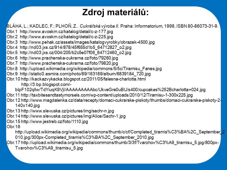 Střední škola Oselce Zdroj materiálů: BLÁHA, L.; KADLEC, F.; PLHOŇ, Z.. Cukrářská výroba II. Praha: Informatorium, 1998, ISBN 80-86073-31-9. Obr.1 htt