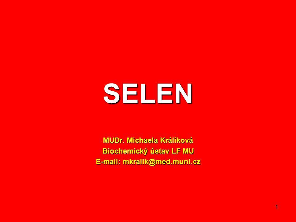 1 SELEN MUDr. Michaela Králíková Biochemický ústav LF MU E-mail: mkralik@med.muni.cz