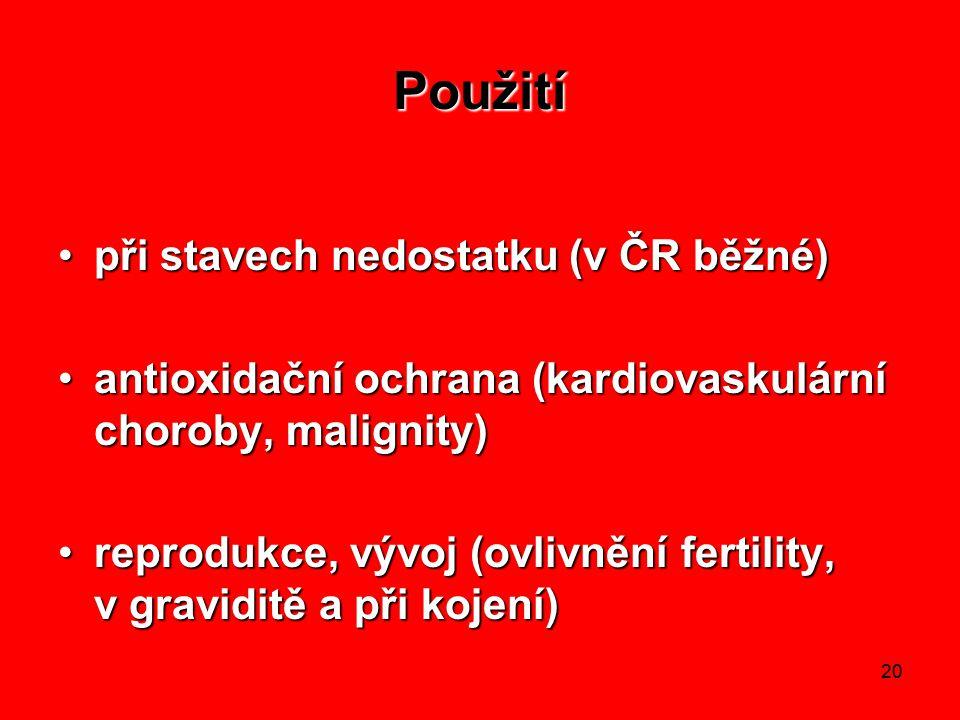 20 Použití při stavech nedostatku (v ČR běžné)při stavech nedostatku (v ČR běžné) antioxidační ochrana (kardiovaskulární choroby, malignity)antioxidační ochrana (kardiovaskulární choroby, malignity) reprodukce, vývoj (ovlivnění fertility, v graviditě a při kojení)reprodukce, vývoj (ovlivnění fertility, v graviditě a při kojení)