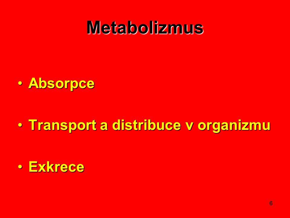 6 Metabolizmus AbsorpceAbsorpce Transport a distribuce v organizmuTransport a distribuce v organizmu ExkreceExkrece