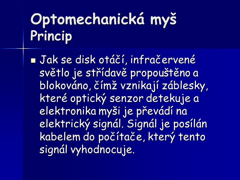 Optomechanická myš Princip Jak se disk otáčí, infračervené světlo je střídavě propouštěno a blokováno, čímž vznikají záblesky, které optický senzor de