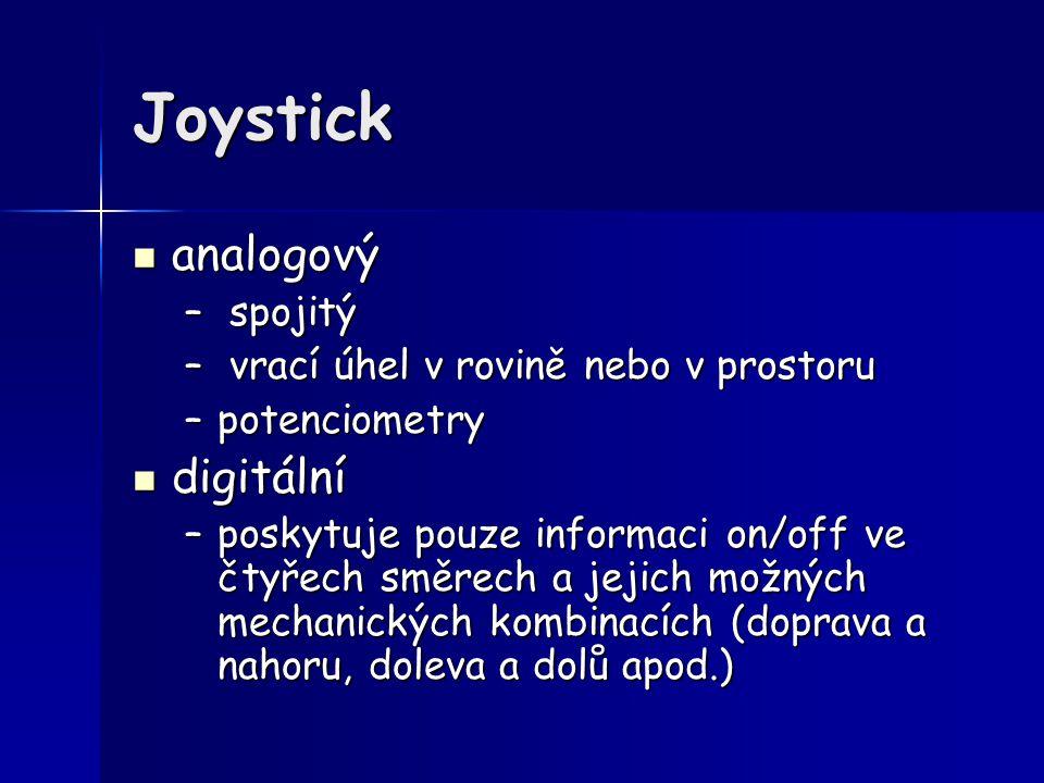 Joystick analogový analogový – spojitý – vrací úhel v rovině nebo v prostoru –potenciometry digitální digitální –poskytuje pouze informaci on/off ve č