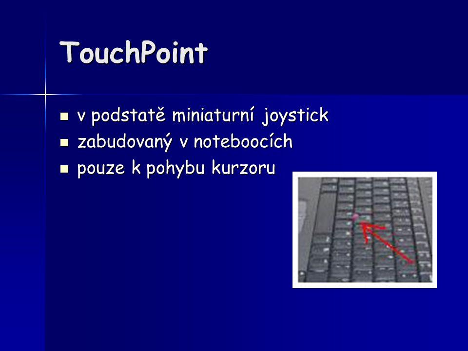 TouchPoint v podstatě miniaturní joystick v podstatě miniaturní joystick zabudovaný v noteboocích zabudovaný v noteboocích pouze k pohybu kurzoru pouz