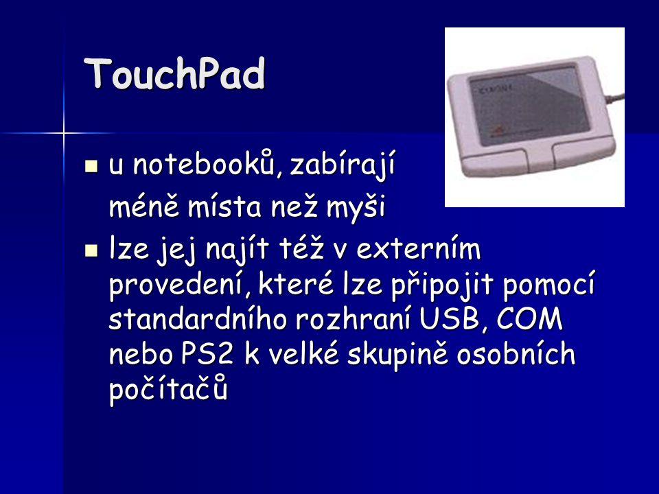 TouchPad u notebooků, zabírají u notebooků, zabírají méně místa než myši lze jej najít též v externím provedení, které lze připojit pomocí standardníh