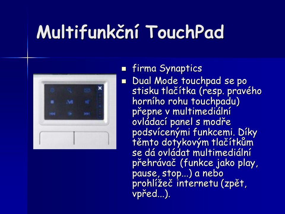 Multifunkční TouchPad firma Synaptics firma Synaptics Dual Mode touchpad se po stisku tlačítka (resp. pravého horního rohu touchpadu) přepne v multime