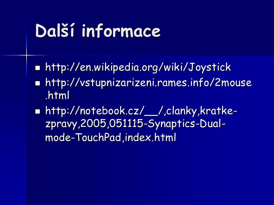 Další informace http://en.wikipedia.org/wiki/Joystick http://en.wikipedia.org/wiki/Joystick http://vstupnizarizeni.rames.info/2mouse.html http://vstup