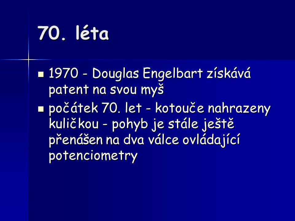 70. léta 1970 - Douglas Engelbart získává patent na svou myš 1970 - Douglas Engelbart získává patent na svou myš počátek 70. let - kotouče nahrazeny k