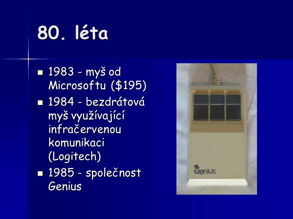80. léta 1983 - myš od Microsoftu ($195) 1983 - myš od Microsoftu ($195) 1984 - bezdrátová myš využívající infračervenou komunikaci (Logitech) 1984 -