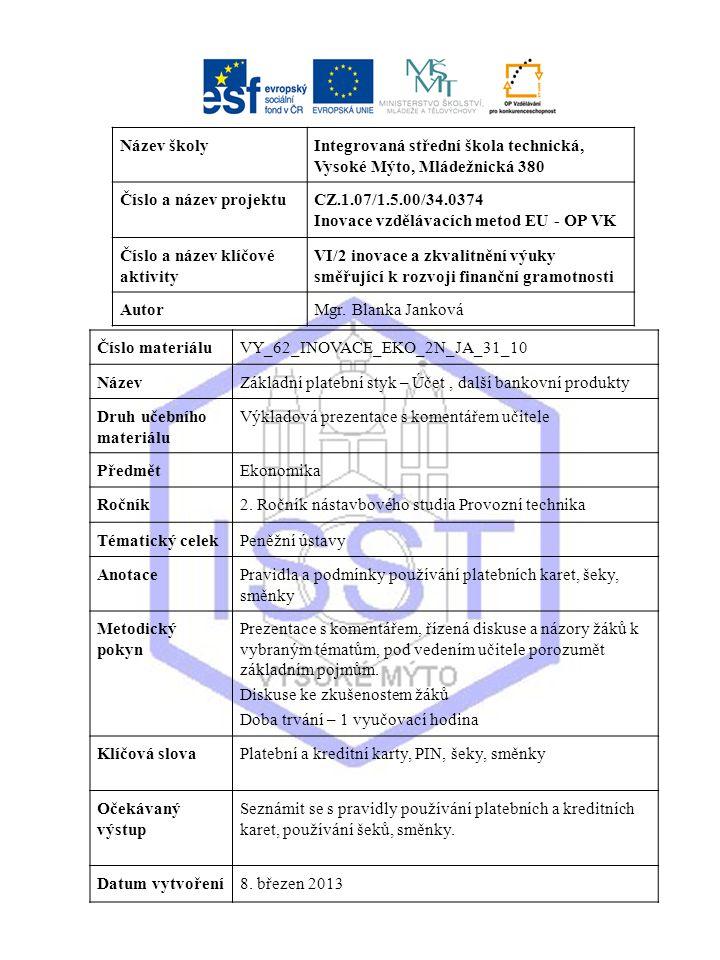 Název školyIntegrovaná střední škola technická, Vysoké Mýto, Mládežnická 380 Číslo a název projektuCZ.1.07/1.5.00/34.0374 Inovace vzdělávacích metod EU - OP VK Číslo a název klíčové aktivity VI/2 inovace a zkvalitnění výuky směřující k rozvoji finanční gramotnosti AutorMgr.