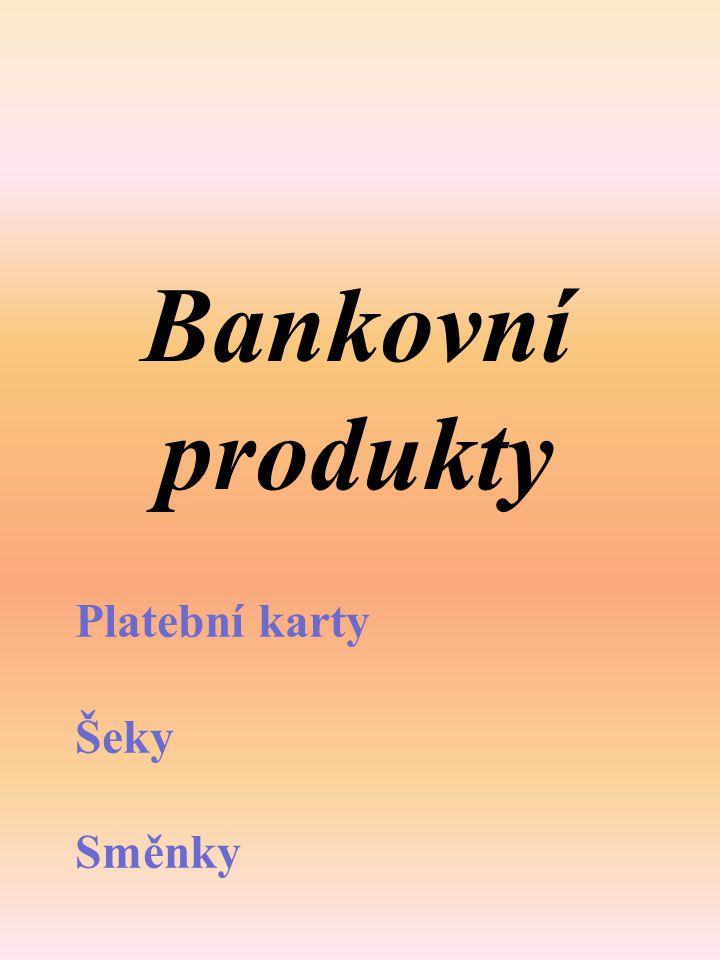 Bankovní produkty Platební karty Šeky Směnky