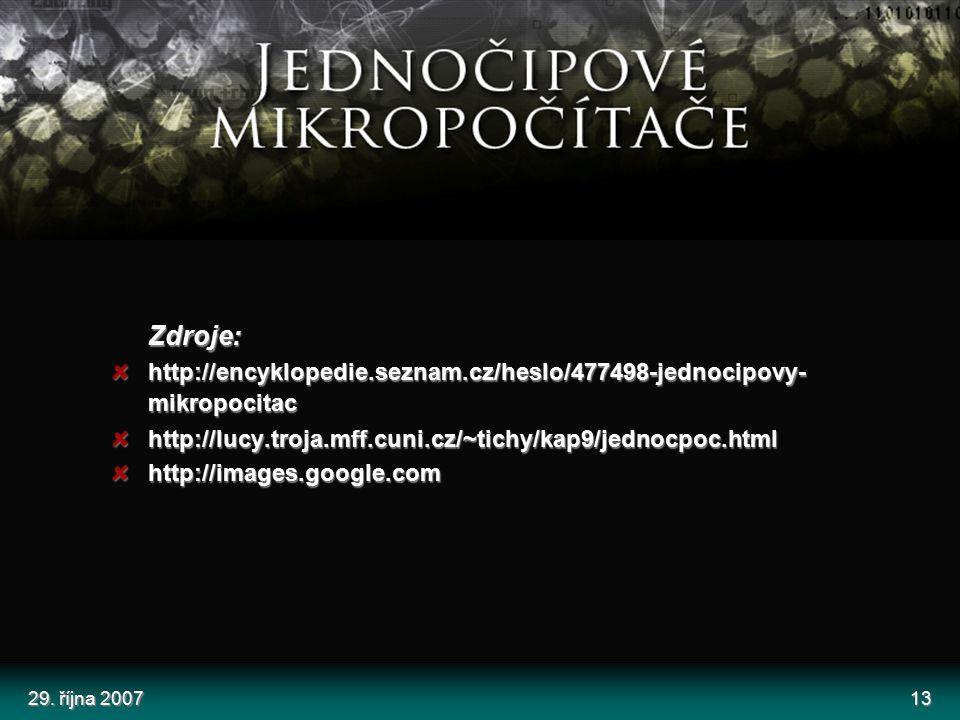 29. října 200713 Zdroje: http://encyklopedie.seznam.cz/heslo/477498-jednocipovy- mikropocitac http://lucy.troja.mff.cuni.cz/~tichy/kap9/jednocpoc.html