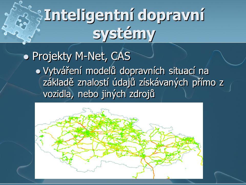 Inteligentní dopravní systémy Projekty M-Net, CAS Vytváření modelů dopravních situací na základě znalostí údajů získávaných přímo z vozidla, nebo jiných zdrojů Projekty M-Net, CAS Vytváření modelů dopravních situací na základě znalostí údajů získávaných přímo z vozidla, nebo jiných zdrojů