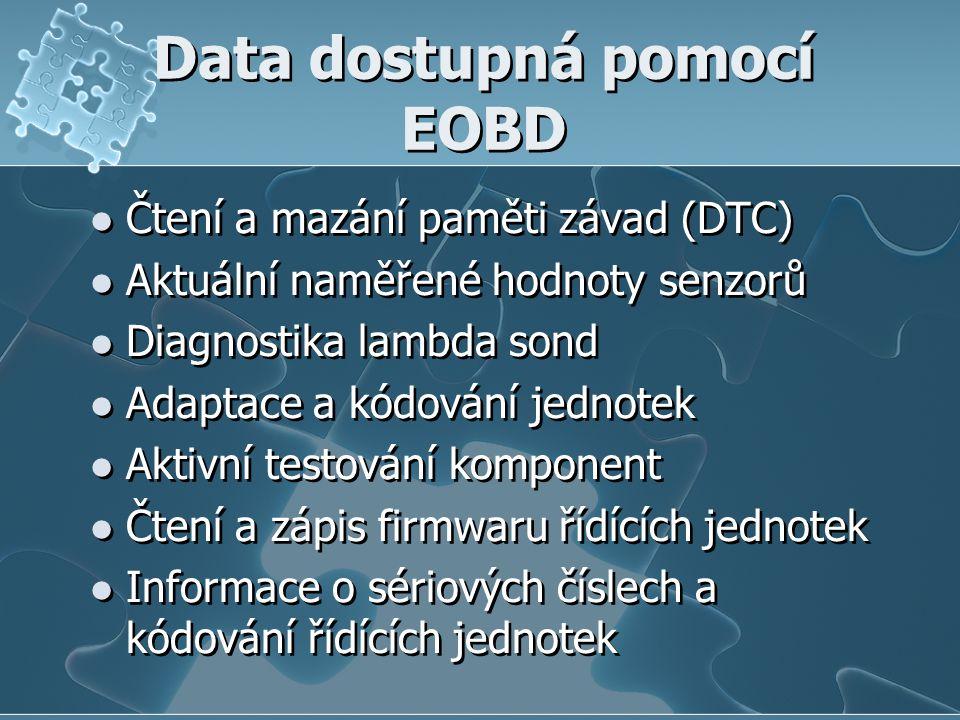 Data dostupná pomocí EOBD Čtení a mazání paměti závad (DTC) Aktuální naměřené hodnoty senzorů Diagnostika lambda sond Adaptace a kódování jednotek Aktivní testování komponent Čtení a zápis firmwaru řídících jednotek Informace o sériových číslech a kódování řídících jednotek Čtení a mazání paměti závad (DTC) Aktuální naměřené hodnoty senzorů Diagnostika lambda sond Adaptace a kódování jednotek Aktivní testování komponent Čtení a zápis firmwaru řídících jednotek Informace o sériových číslech a kódování řídících jednotek