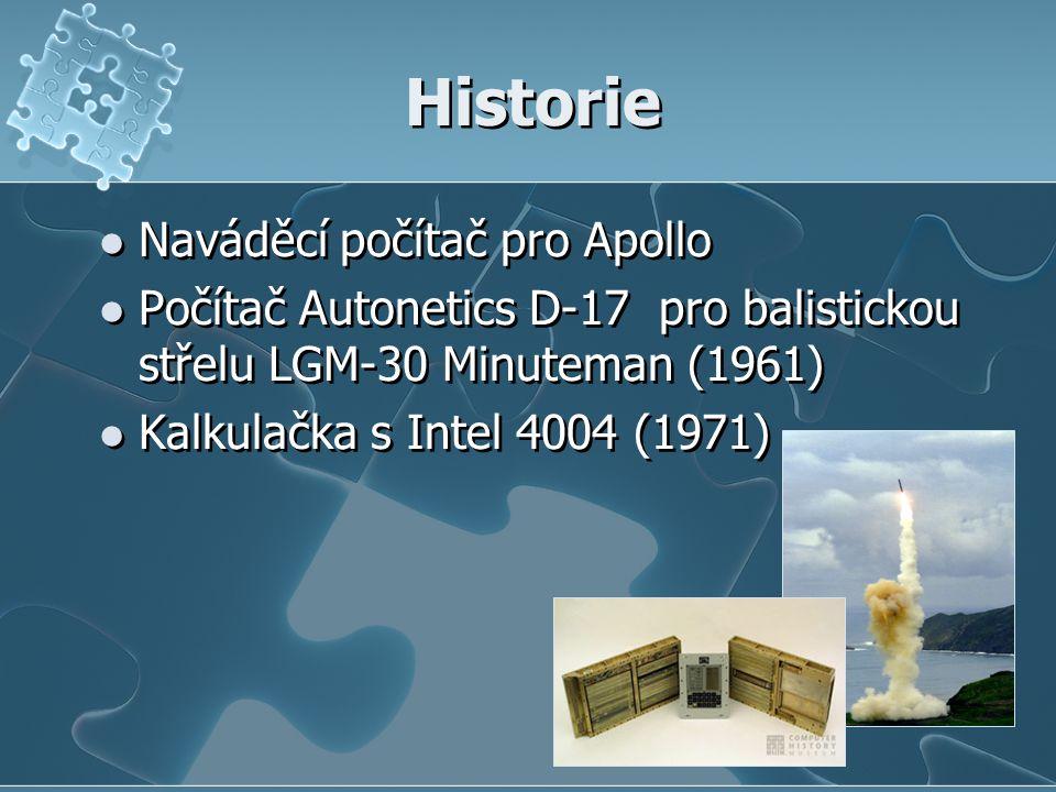 Historie Naváděcí počítač pro Apollo Počítač Autonetics D-17 pro balistickou střelu LGM-30 Minuteman (1961) Kalkulačka s Intel 4004 (1971) Naváděcí počítač pro Apollo Počítač Autonetics D-17 pro balistickou střelu LGM-30 Minuteman (1961) Kalkulačka s Intel 4004 (1971)