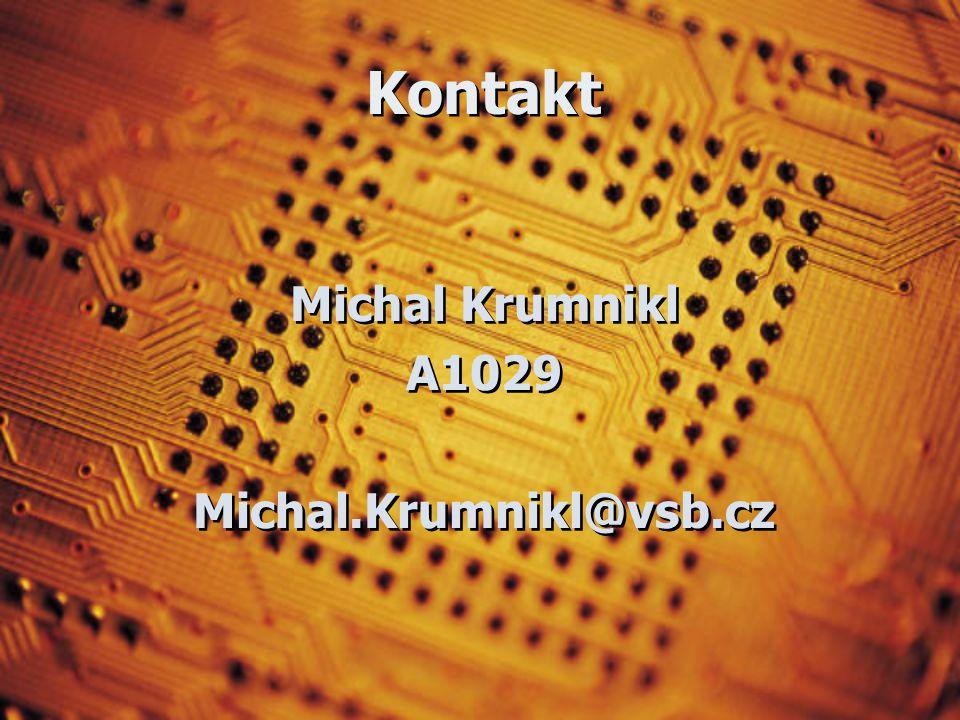 Kontakt Michal Krumnikl A1029 Michal.Krumnikl@vsb.cz Michal Krumnikl A1029 Michal.Krumnikl@vsb.cz