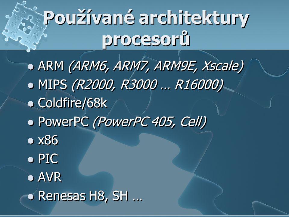 Používané architektury procesorů ARM (ARM6, ARM7, ARM9E, Xscale) MIPS (R2000, R3000 … R16000) Coldfire/68k PowerPC (PowerPC 405, Cell) x86 PIC AVR Renesas H8, SH … ARM (ARM6, ARM7, ARM9E, Xscale) MIPS (R2000, R3000 … R16000) Coldfire/68k PowerPC (PowerPC 405, Cell) x86 PIC AVR Renesas H8, SH …