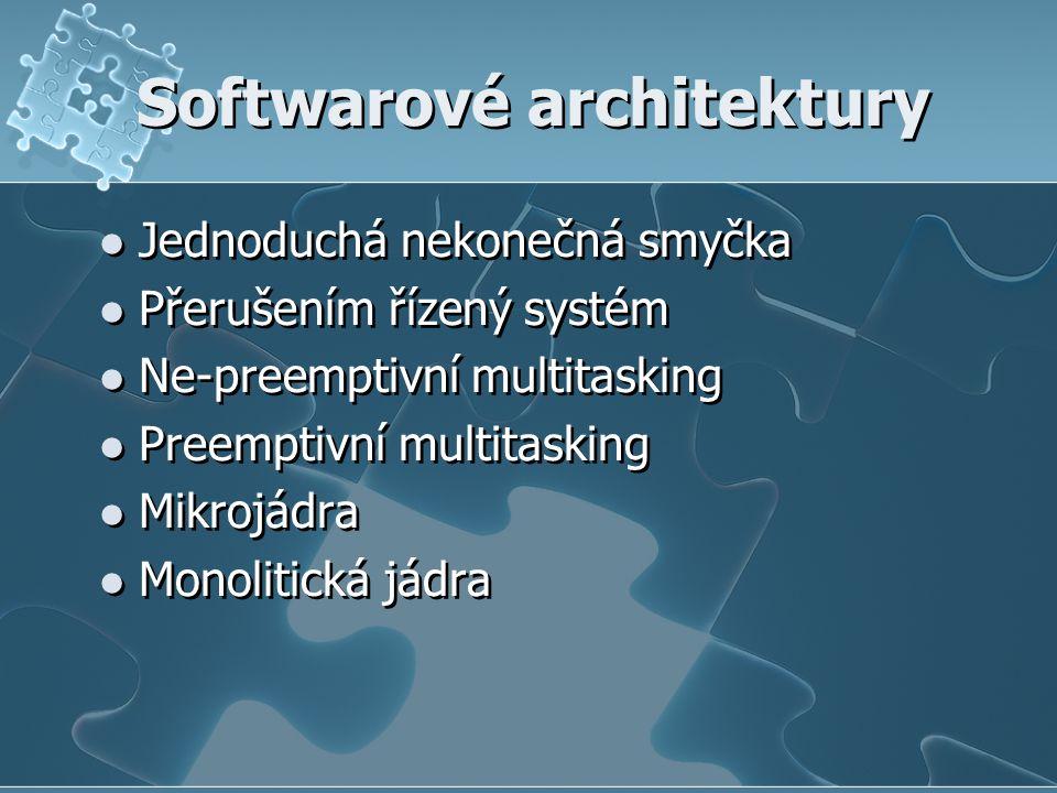 Softwarové architektury Jednoduchá nekonečná smyčka Přerušením řízený systém Ne-preemptivní multitasking Preemptivní multitasking Mikrojádra Monolitická jádra Jednoduchá nekonečná smyčka Přerušením řízený systém Ne-preemptivní multitasking Preemptivní multitasking Mikrojádra Monolitická jádra