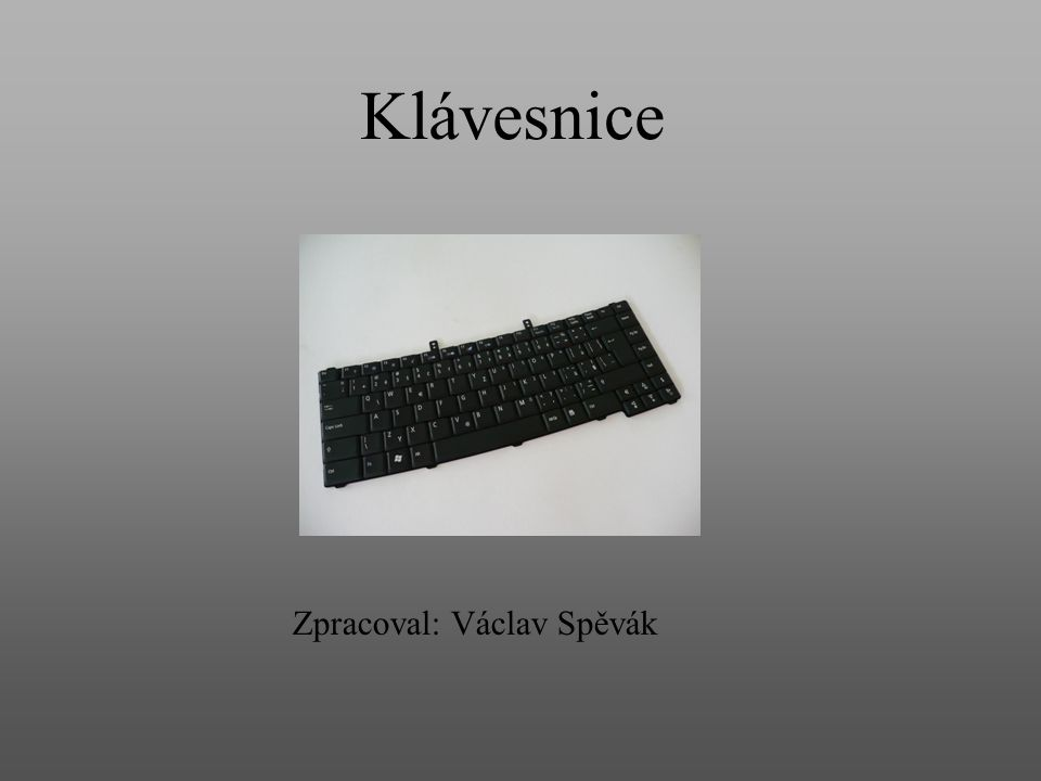 Klávesnice Zpracoval: Václav Spěvák