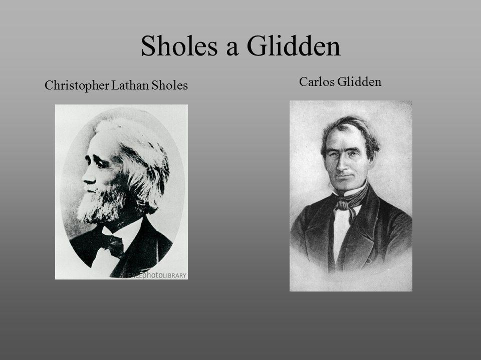 Sholes a Glidden Christopher Lathan Sholes Carlos Glidden