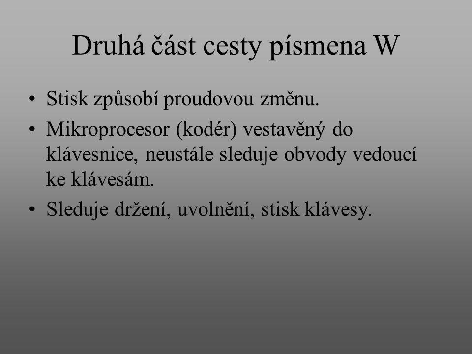 Druhá část cesty písmena W Stisk způsobí proudovou změnu.