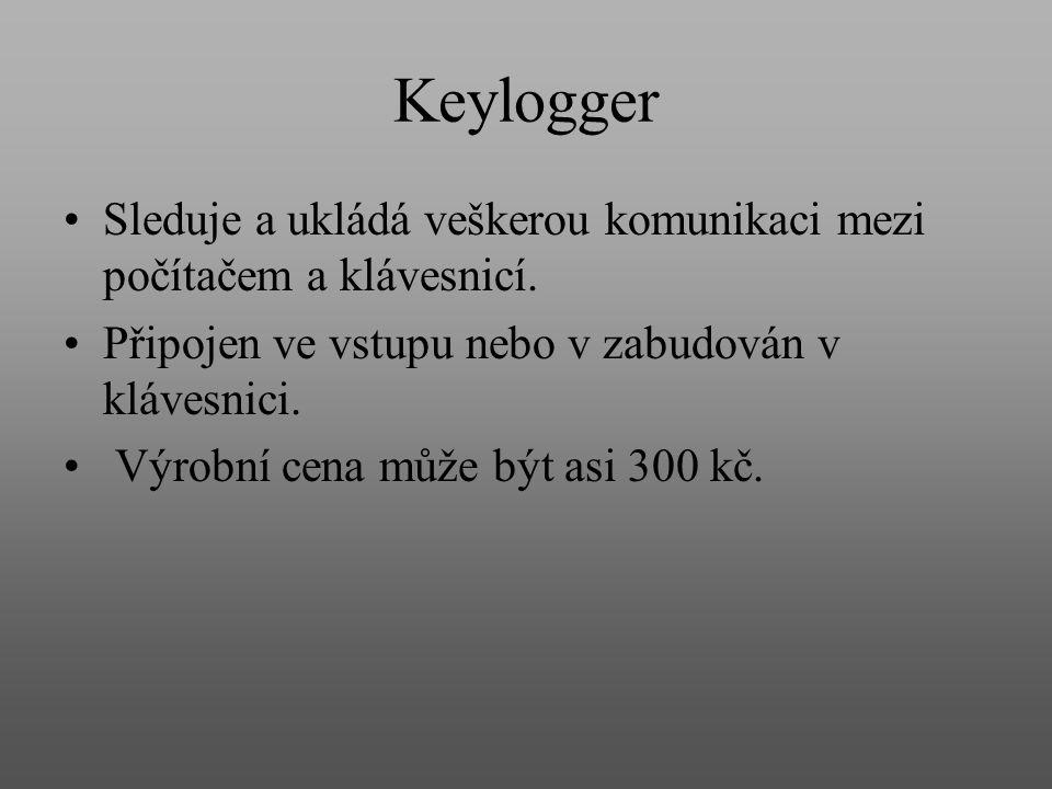 Keylogger Sleduje a ukládá veškerou komunikaci mezi počítačem a klávesnicí. Připojen ve vstupu nebo v zabudován v klávesnici. Výrobní cena může být as