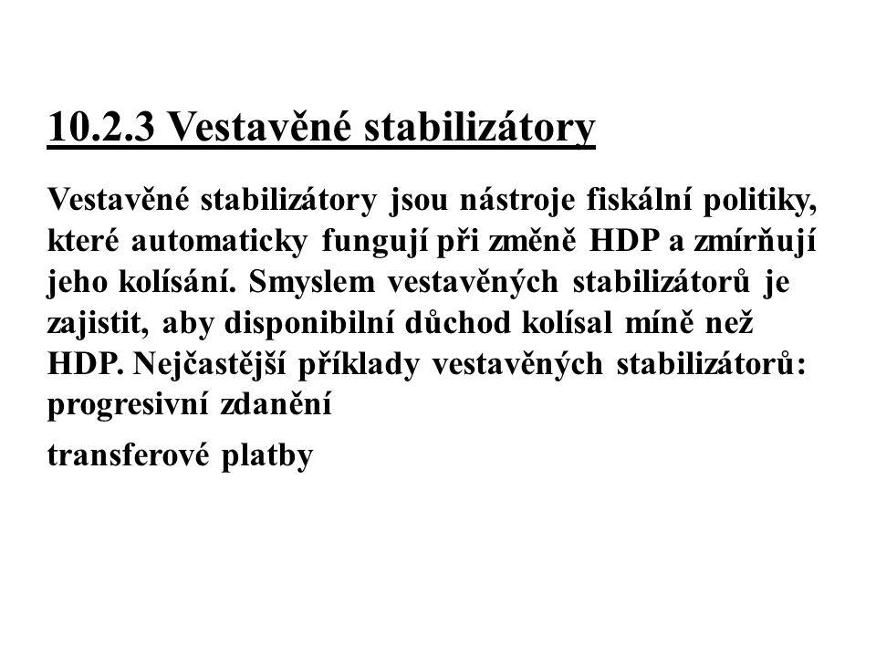 10.2.3 Vestavěné stabilizátory Vestavěné stabilizátory jsou nástroje fiskální politiky, které automaticky fungují při změně HDP a zmírňují jeho kolísání.