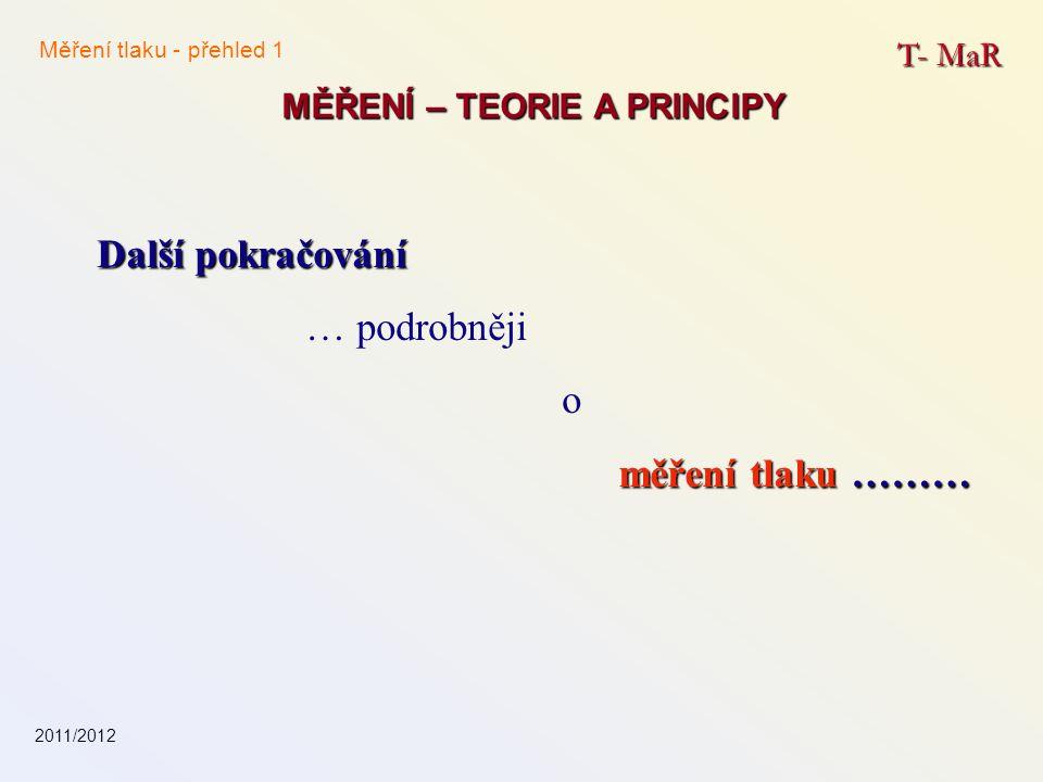 T- MaR MĚŘENÍ – TEORIE A PRINCIPY Další pokračování … podrobněji o měření tlaku ……… Měření tlaku - přehled 1 2011/2012