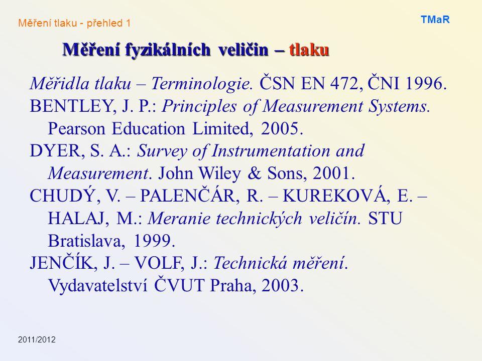 2011/2012 TMaR Měření fyzikálních veličin – tlaku Měření tlaku - přehled 1 Měřidla tlaku – Terminologie. ČSN EN 472, ČNI 1996. BENTLEY, J. P.: Princip