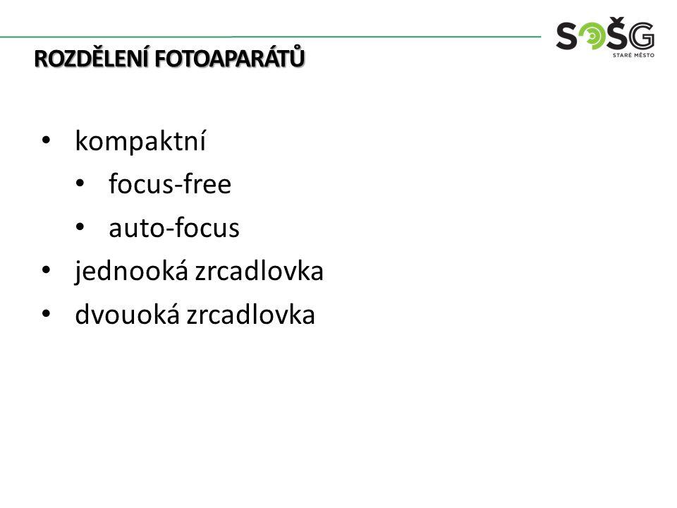 ROZDĚLENÍ FOTOAPARÁTŮ kompaktní focus-free auto-focus jednooká zrcadlovka dvouoká zrcadlovka