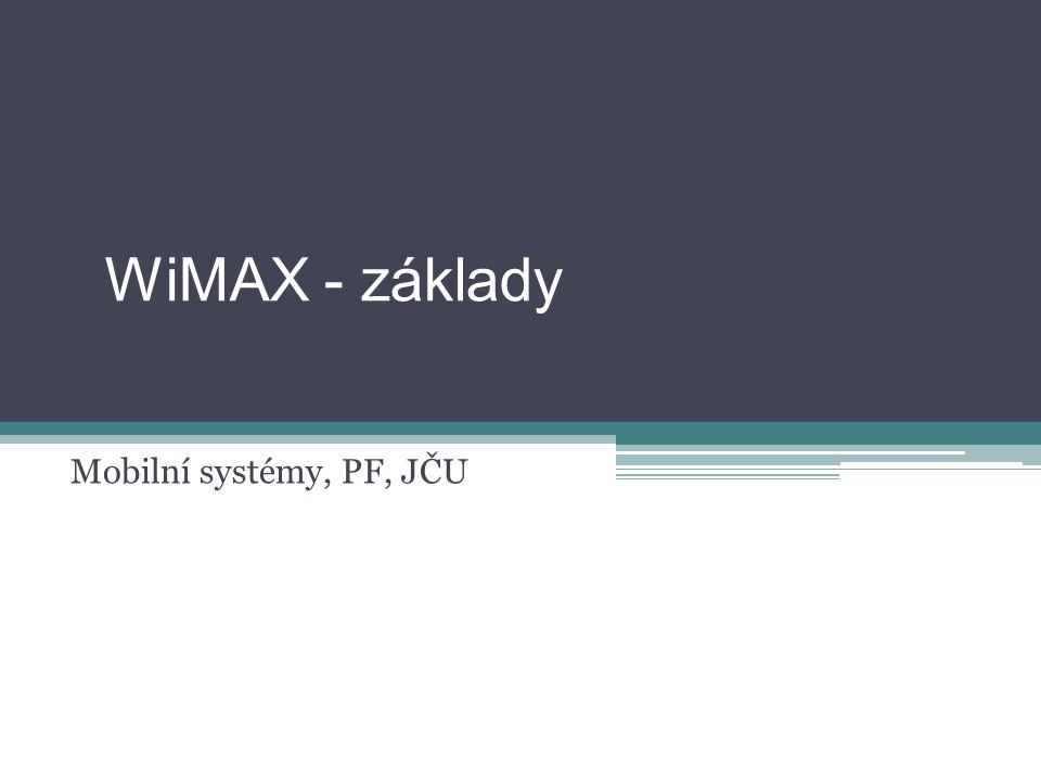 WiMAX - základy Mobilní systémy, PF, JČU
