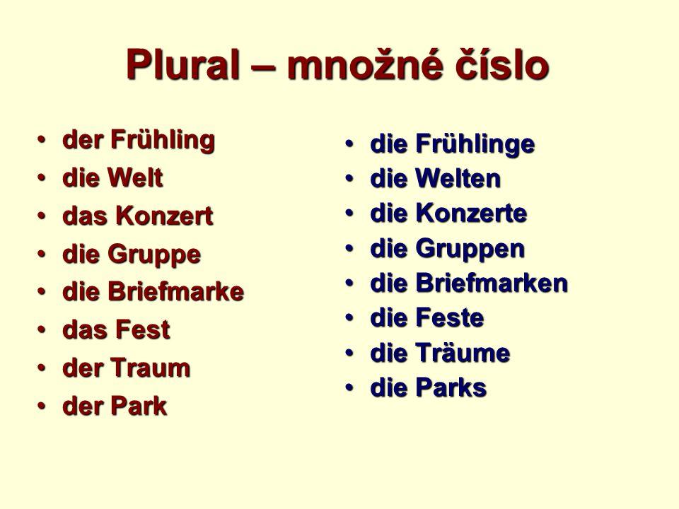 Plural – množné číslo der Frühlingder Frühling die Weltdie Welt das Konzertdas Konzert die Gruppedie Gruppe die Briefmarkedie Briefmarke das Festdas F