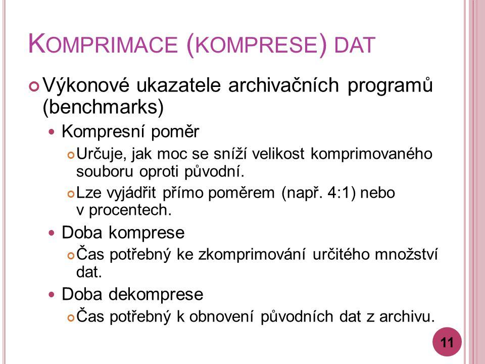 K OMPRIMACE ( KOMPRESE ) DAT Výkonové ukazatele archivačních programů (benchmarks) Kompresní poměr Určuje, jak moc se sníží velikost komprimovaného souboru oproti původní.