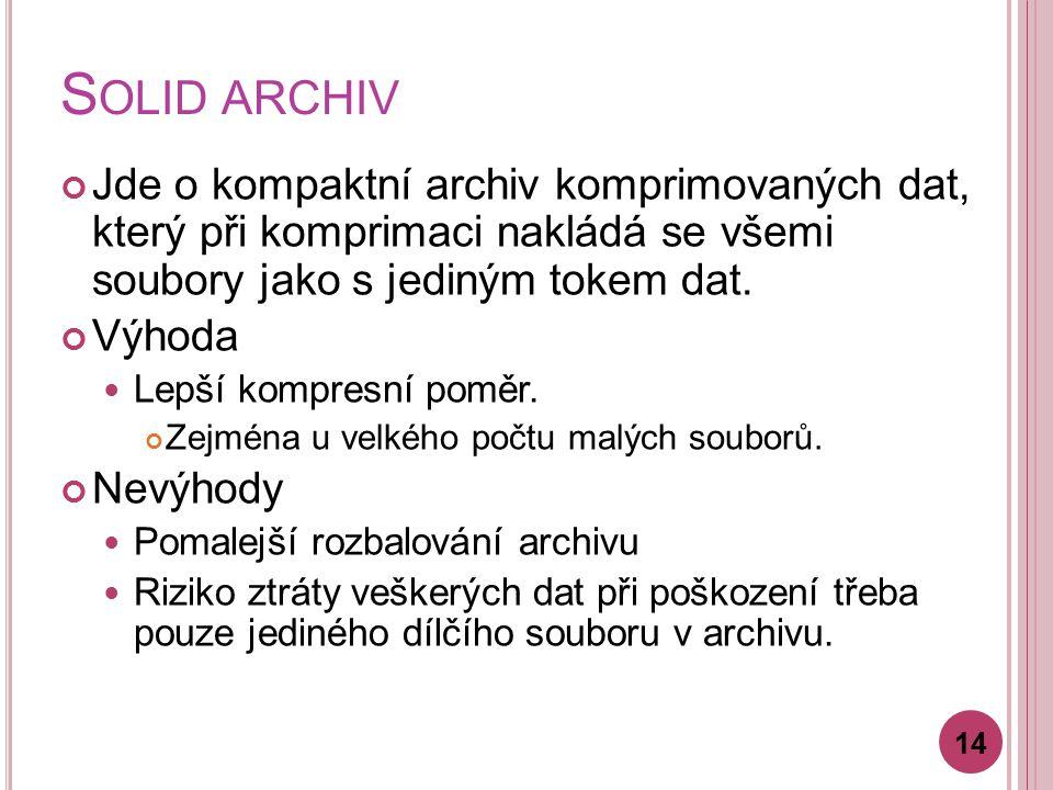 S OLID ARCHIV Jde o kompaktní archiv komprimovaných dat, který při komprimaci nakládá se všemi soubory jako s jediným tokem dat.