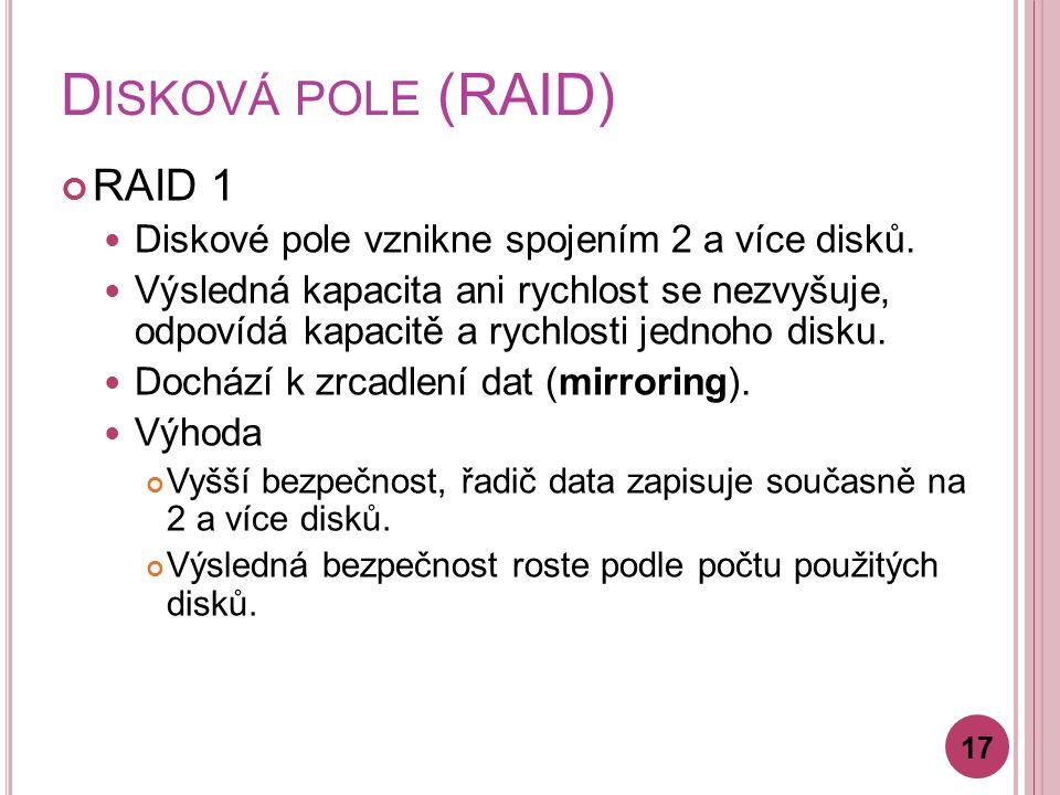 D ISKOVÁ POLE (RAID) RAID 1 Diskové pole vznikne spojením 2 a více disků.