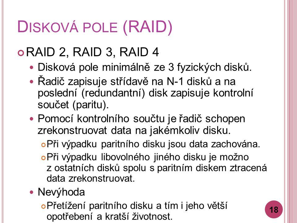 D ISKOVÁ POLE (RAID) RAID 2, RAID 3, RAID 4 Disková pole minimálně ze 3 fyzických disků.