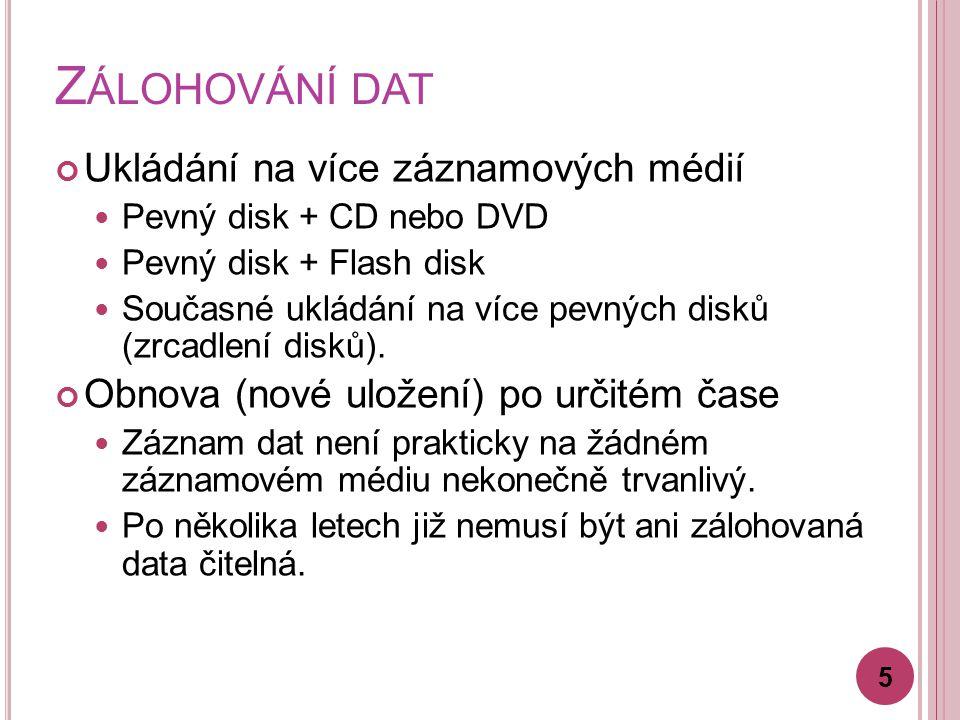 Z ÁLOHOVÁNÍ DAT Ukládání na více záznamových médií Pevný disk + CD nebo DVD Pevný disk + Flash disk Současné ukládání na více pevných disků (zrcadlení disků).