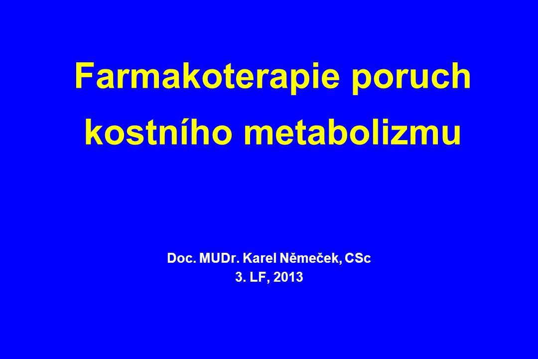 Farmakoterapie poruch kostního metabolizmu Doc. MUDr. Karel Němeček, CSc 3. LF, 2013