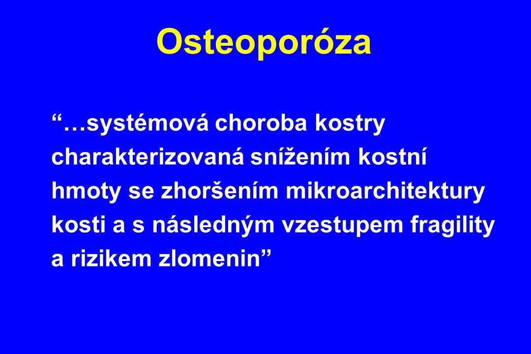 """Osteoporóza """"…systémová choroba kostry charakterizovaná snížením kostní hmoty se zhoršením mikroarchitektury kosti a s následným vzestupem fragility a"""