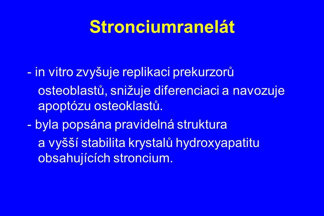 Stronciumranelát - in vitro zvyšuje replikaci prekurzorů osteoblastů, snižuje diferenciaci a navozuje apoptózu osteoklastů. - byla popsána pravidelná