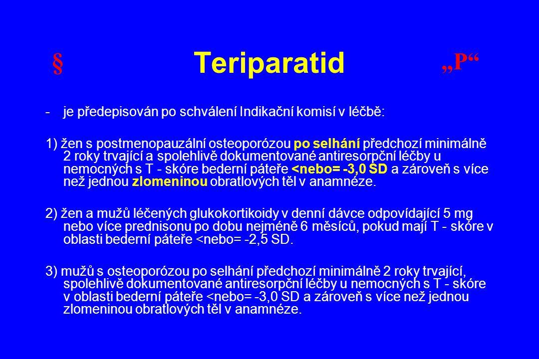 Teriparatid -je předepisován po schválení Indikační komisí v léčbě: 1) žen s postmenopauzální osteoporózou po selhání předchozí minimálně 2 roky trvaj