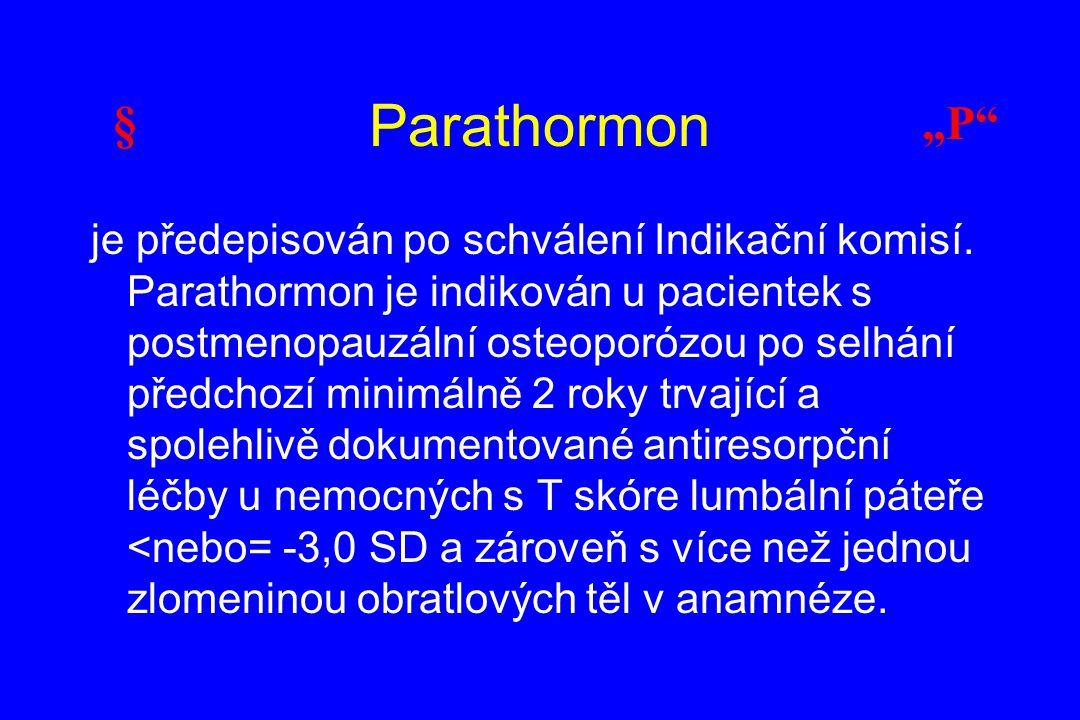 Parathormon je předepisován po schválení Indikační komisí. Parathormon je indikován u pacientek s postmenopauzální osteoporózou po selhání předchozí m