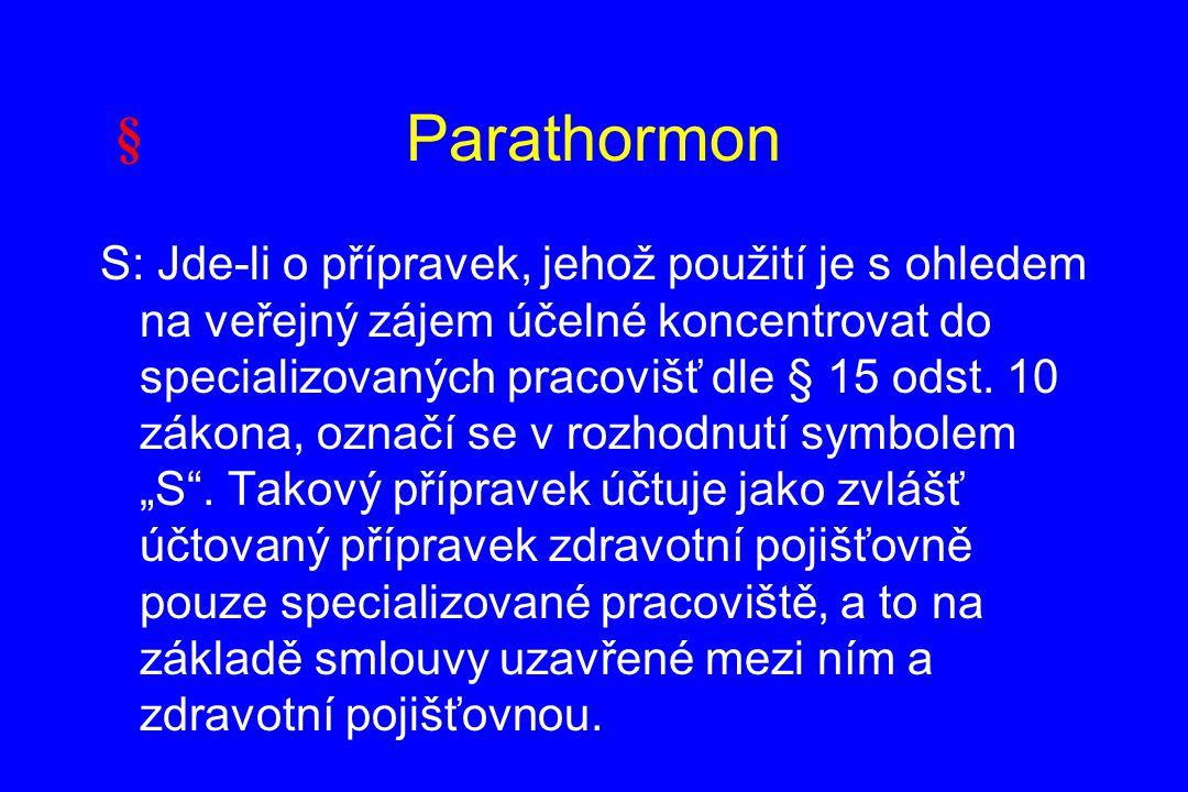 Parathormon S: Jde-li o přípravek, jehož použití je s ohledem na veřejný zájem účelné koncentrovat do specializovaných pracovišť dle § 15 odst. 10 zák